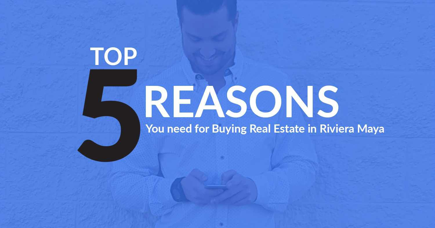 Top 5 Reason You Need for Buying Riviera Maya Real Estate in Mexico